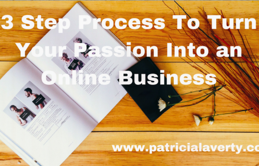 3 Step Process to Turn Your Passion Into An Online Business