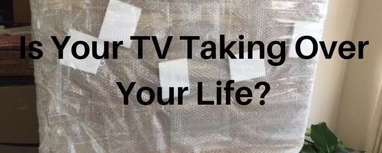 Is Your TV Taking Over Your Life?