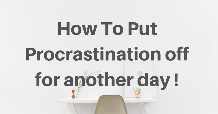 How To Put Procrastination Off For Another Day