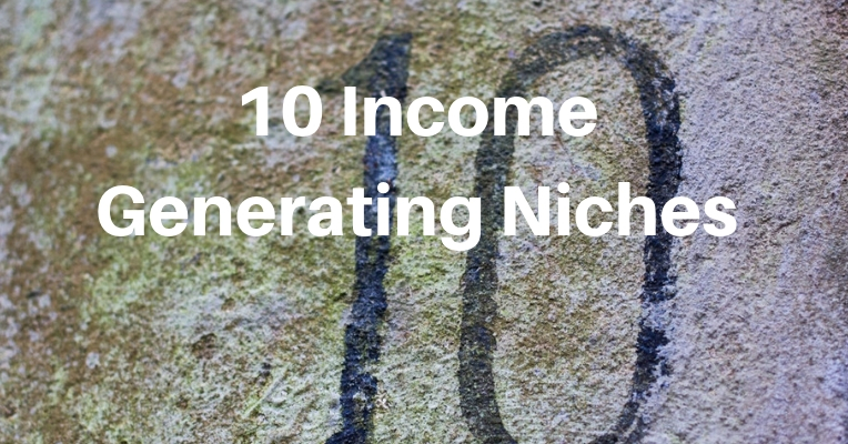 10 Income Generating Niches